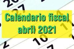 Calendario fiscal abril 2021